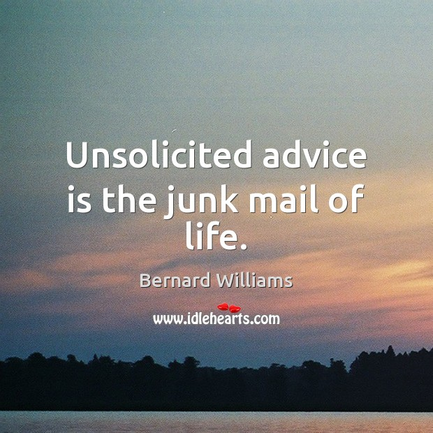 Image, Unsolicited advice is the junk mail of life.