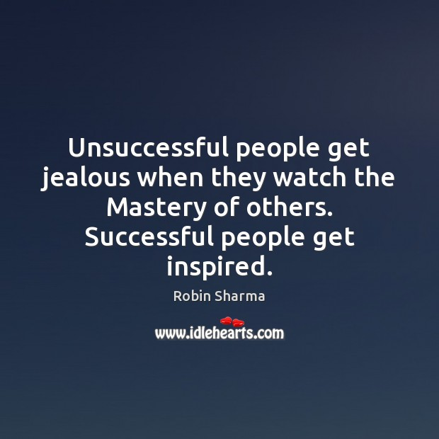 Unsuccessful people get jealous when they watch the Mastery of others. Successful Image