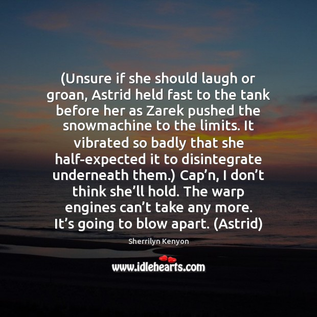 Unsure Quotes: (Unsure If She Should Laugh Or Groan, Astrid Held Fast To The