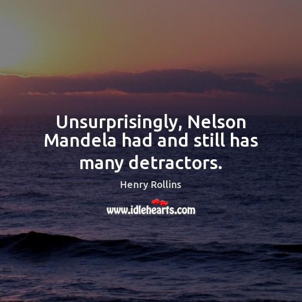 Unsurprisingly, Nelson Mandela had and still has many detractors. Image