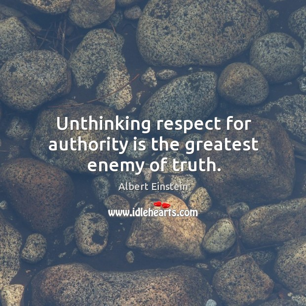 Image, Unthinking respect for authority is the greatest enemy of truth.