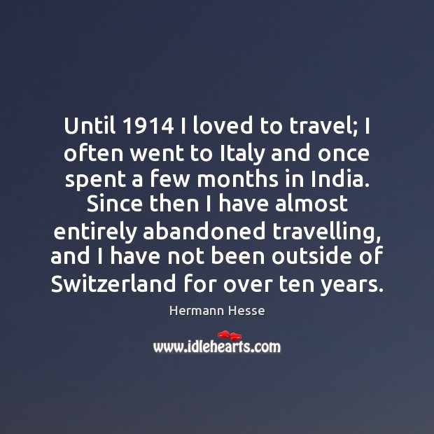 Image, Until 1914 I loved to travel; I often went to Italy and once