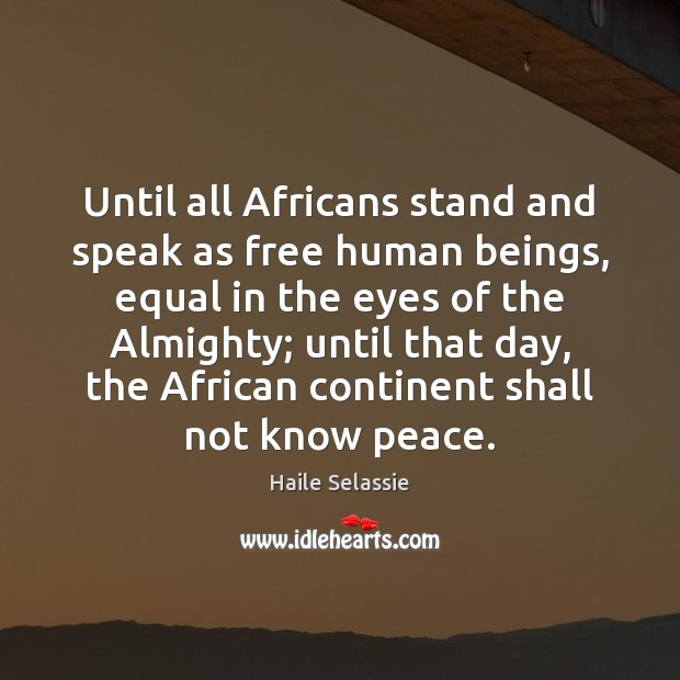 Until all Africans stand and speak as free human beings, equal in Haile Selassie Picture Quote