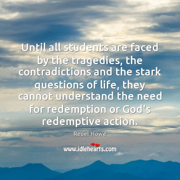 Until all students are faced by the tragedies, the contradictions and the Image