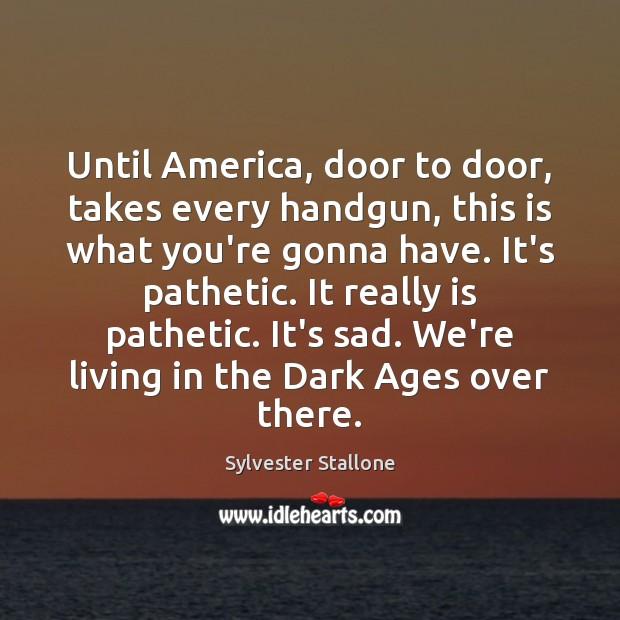 Until America, door to door, takes every handgun, this is what you're Image