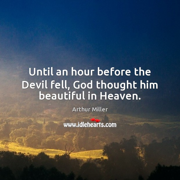 Image, Until an hour before the Devil fell, God thought him beautiful in Heaven.