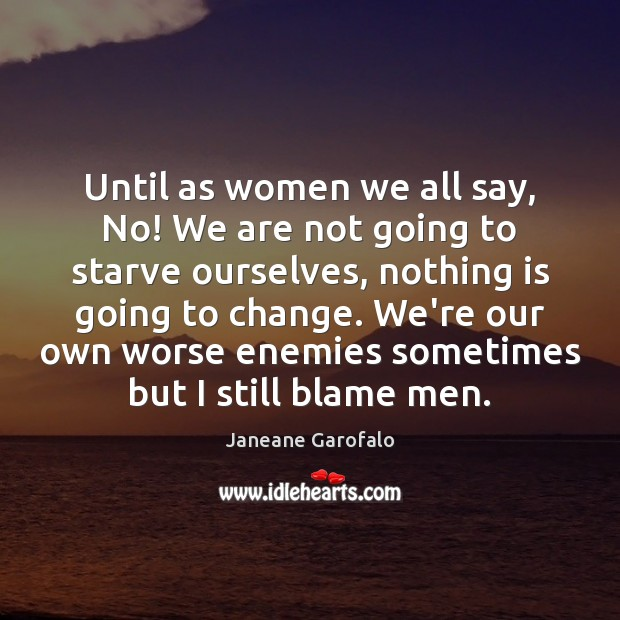 Until as women we all say, No! We are not going to Janeane Garofalo Picture Quote
