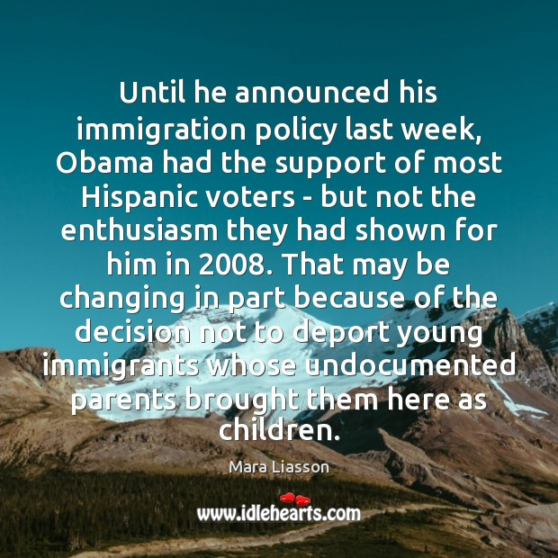 Until he announced his immigration policy last week, Obama had the support Image
