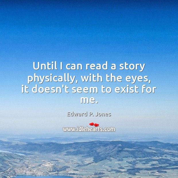 Until I can read a story physically, with the eyes, it doesn't seem to exist for me. Image