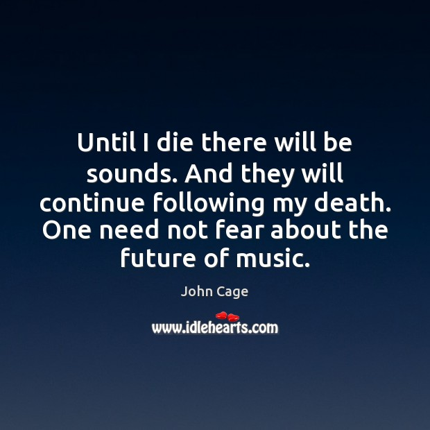 Image, Until I die there will be sounds. And they will continue following