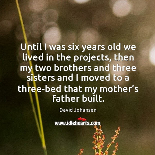Until I was six years old we lived in the projects Image