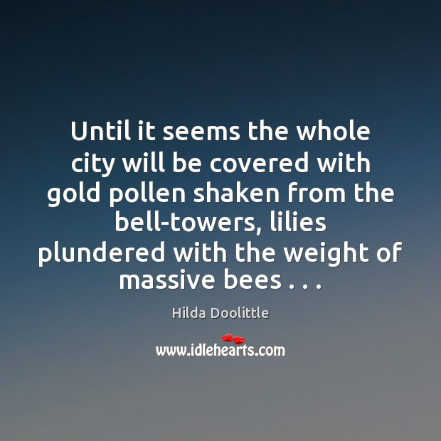 Until it seems the whole city will be covered with gold pollen Hilda Doolittle Picture Quote