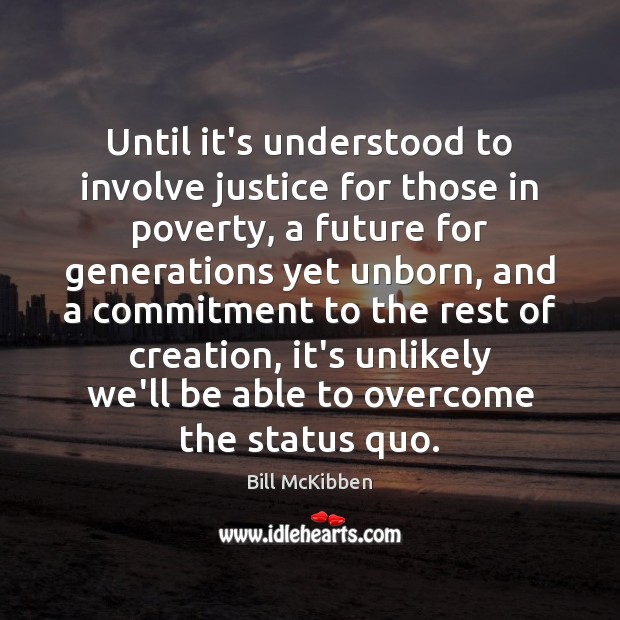 Until it's understood to involve justice for those in poverty, a future Bill McKibben Picture Quote