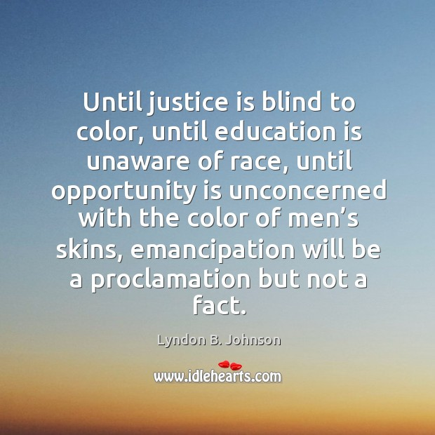 Until justice is blind to color, until education is unaware of race Image