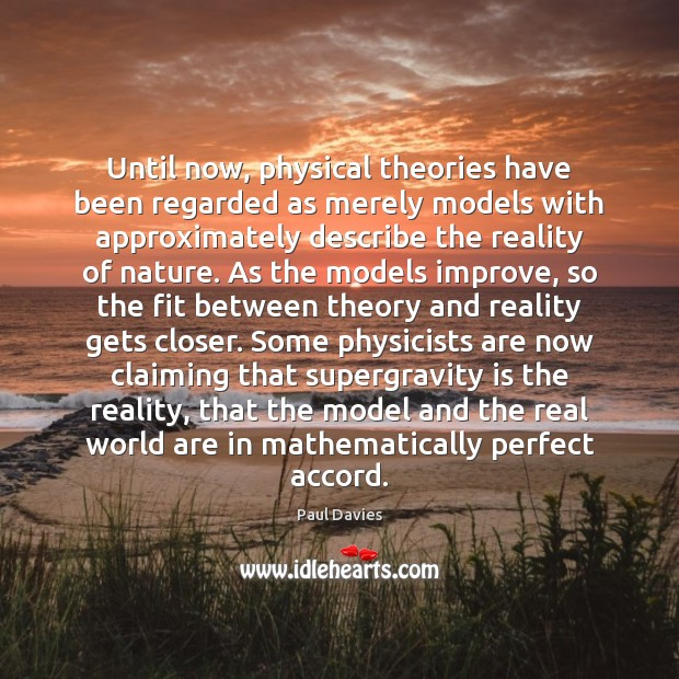 Until now, physical theories have been regarded as merely models with approximately Image