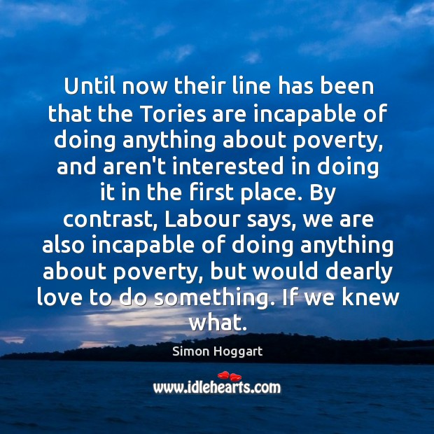 Until now their line has been that the Tories are incapable of Simon Hoggart Picture Quote