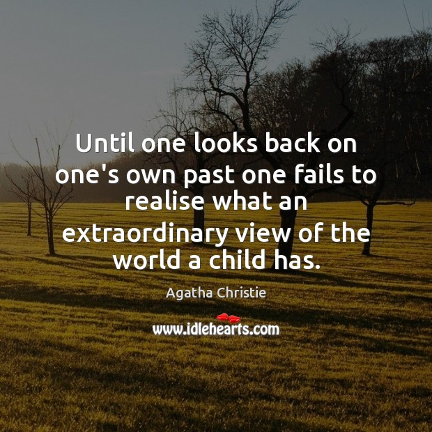 Until one looks back on one's own past one fails to realise Agatha Christie Picture Quote