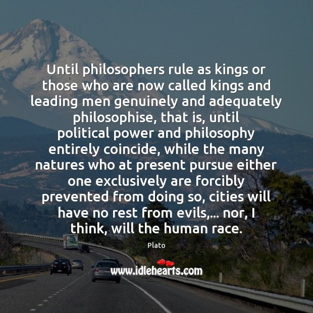 Plato Picture Quote: Until philosophers rule as kings or ...