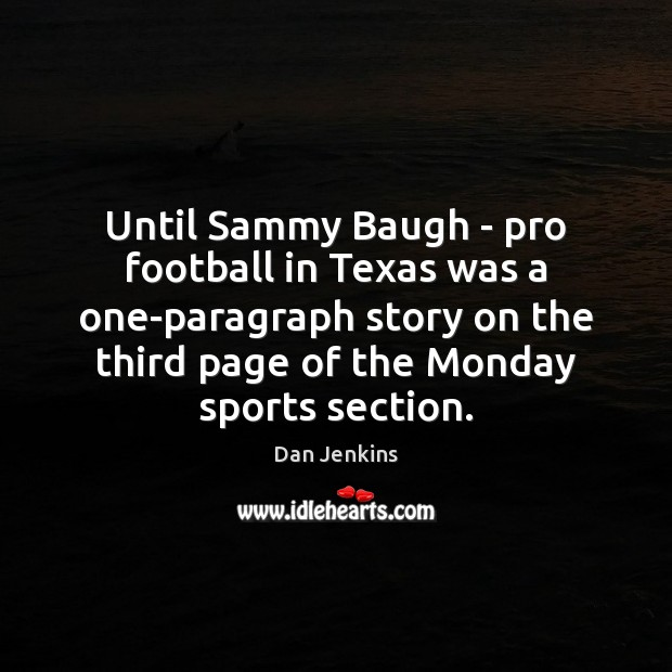 Until Sammy Baugh – pro football in Texas was a one-paragraph story Dan Jenkins Picture Quote
