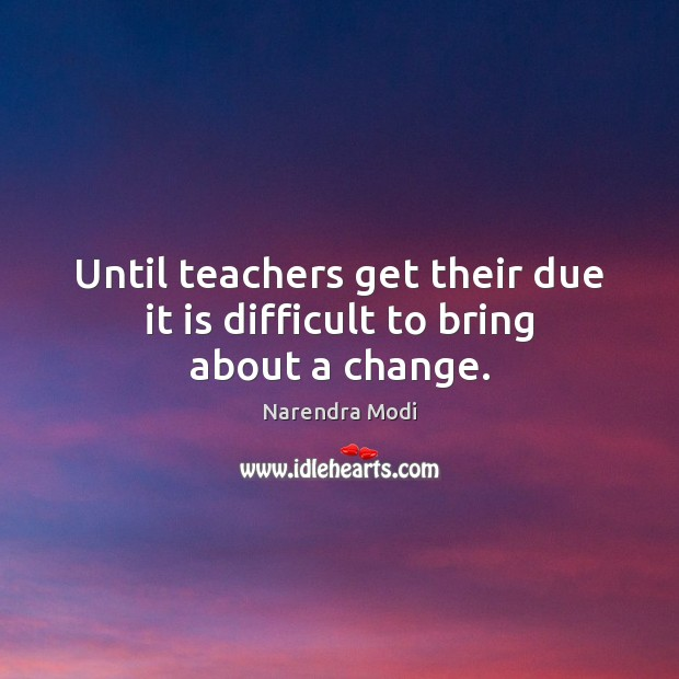 Image, Until teachers get their due it is difficult to bring about a change.