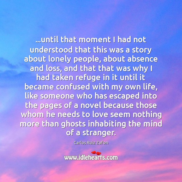 …until that moment I had not understood that this was a story Lonely Quotes Image
