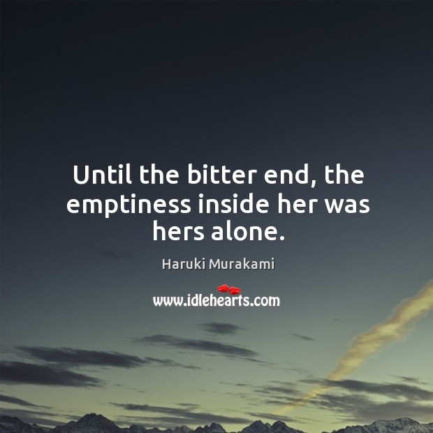 Image, Until the bitter end, the emptiness inside her was hers alone.