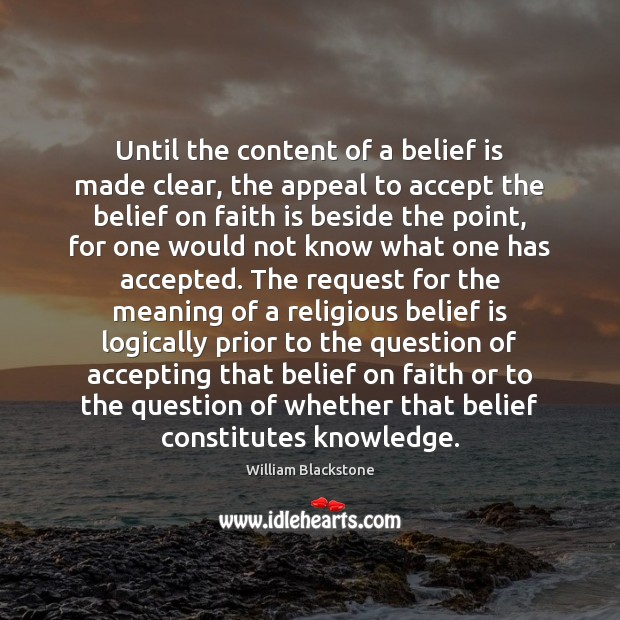 Until the content of a belief is made clear, the appeal to Belief Quotes Image
