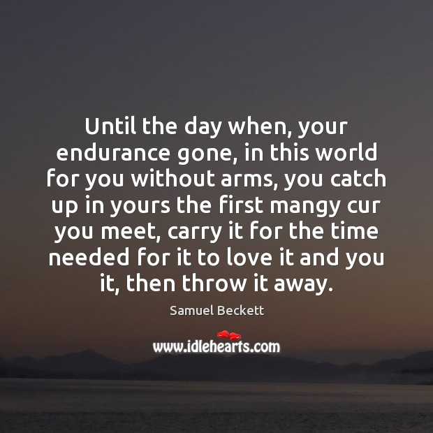 Until the day when, your endurance gone, in this world for you Samuel Beckett Picture Quote