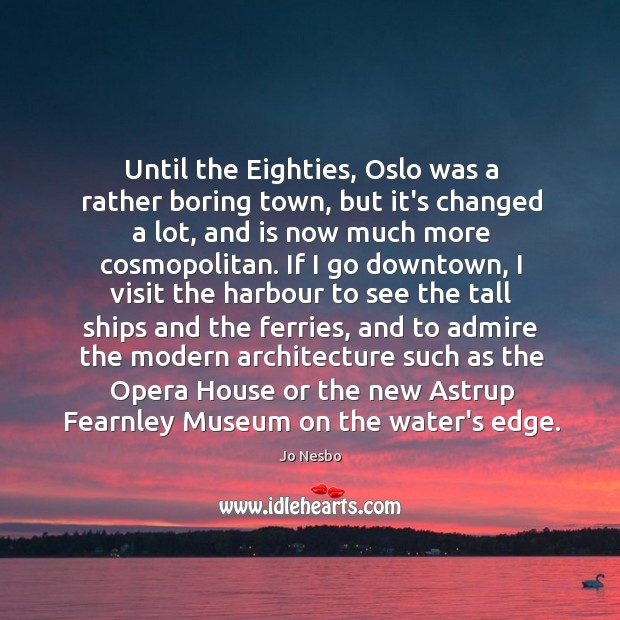 Until the Eighties, Oslo was a rather boring town, but it's changed Jo Nesbo Picture Quote