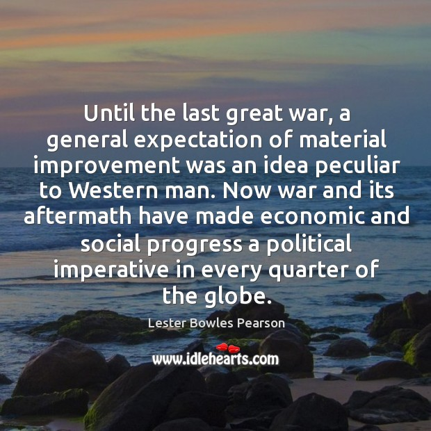 Until the last great war, a general expectation of material improvement was an idea peculiar to western man. Image