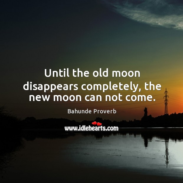 Image, Until the old moon disappears completely, the new moon can not come.