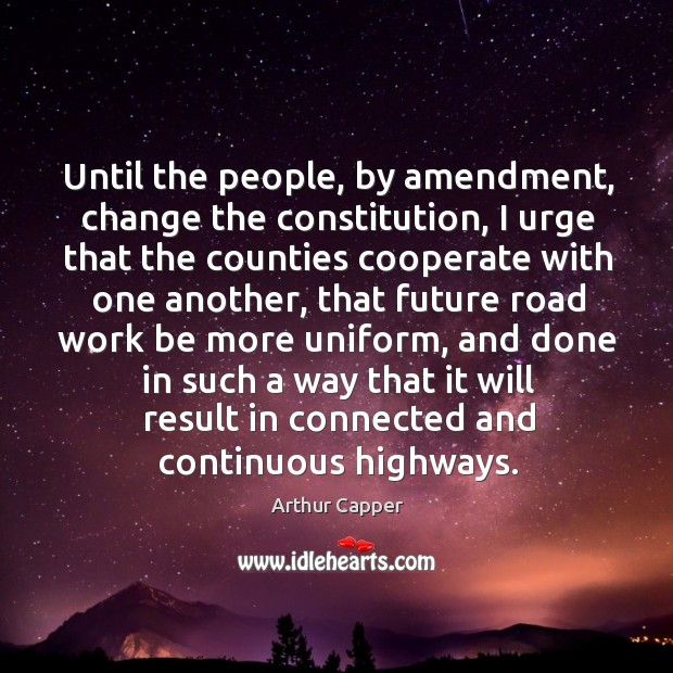Until the people, by amendment, change the constitution Arthur Capper Picture Quote