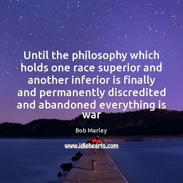 Until the philosophy which holds one race superior and another inferior is Bob Marley Picture Quote