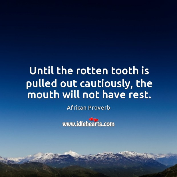 Image, Until the rotten tooth is pulled out cautiously, the mouth will not have rest.