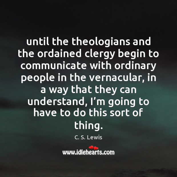 Until the theologians and the ordained clergy begin to communicate with ordinary Image