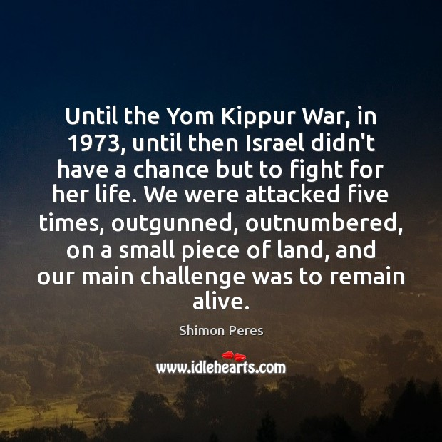 Until the Yom Kippur War, in 1973, until then Israel didn't have a Shimon Peres Picture Quote