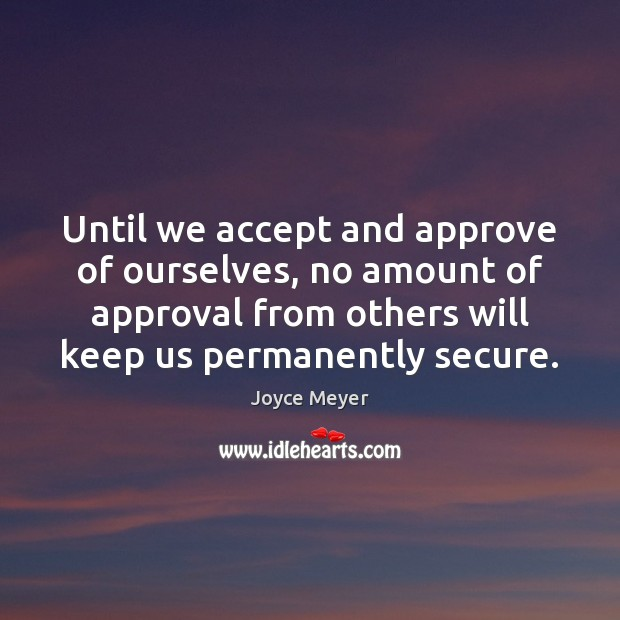 Image, Until we accept and approve of ourselves, no amount of approval from