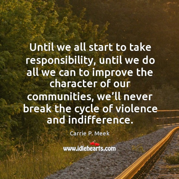 Until we all start to take responsibility, until we do all we can to improve the character of our Image