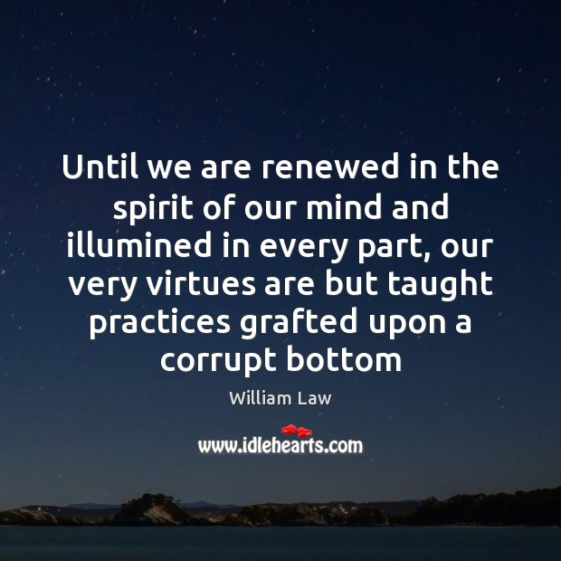 Until we are renewed in the spirit of our mind and illumined Image