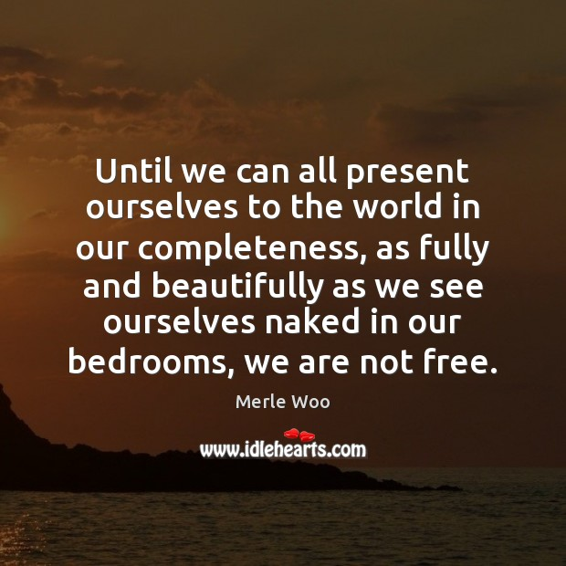 Until we can all present ourselves to the world in our completeness, Image