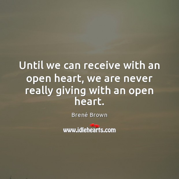 Image, Until we can receive with an open heart, we are never really giving with an open heart.