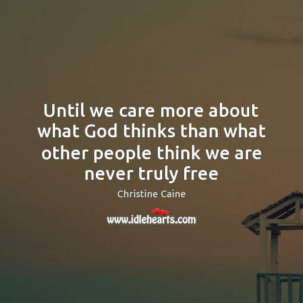 Until we care more about what God thinks than what other people Image