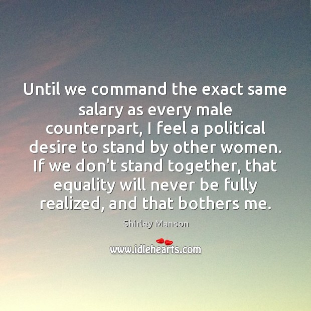 Image, Until we command the exact same salary as every male counterpart, I
