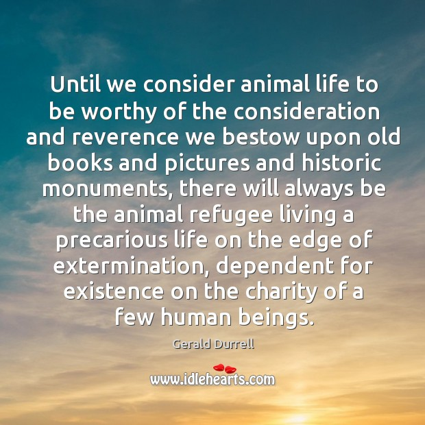 Until we consider animal life to be worthy of the consideration and Image