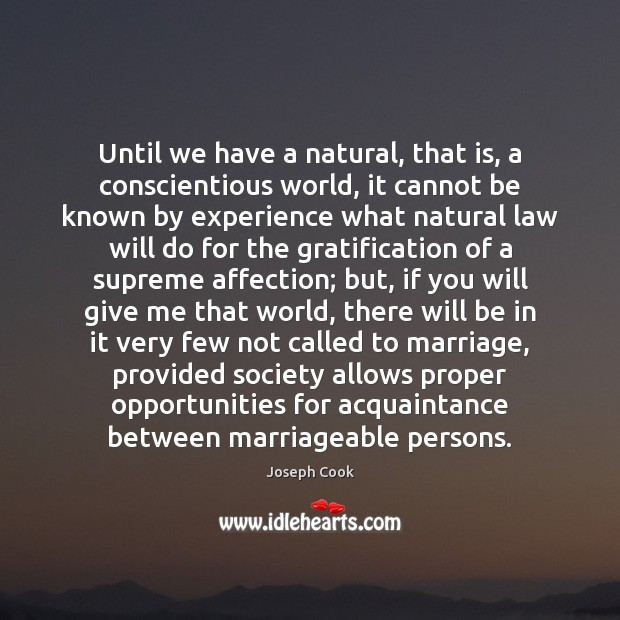 Until we have a natural, that is, a conscientious world, it cannot Image