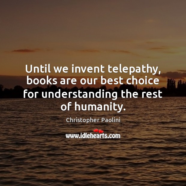 Until we invent telepathy, books are our best choice for understanding the Christopher Paolini Picture Quote