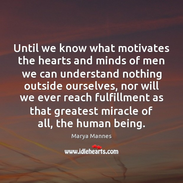 Until we know what motivates the hearts and minds of men we Marya Mannes Picture Quote