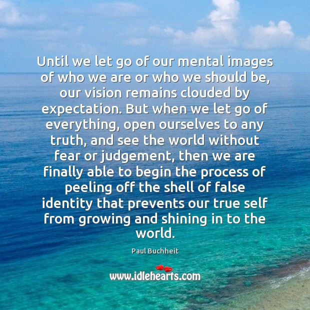 Until we let go of our mental images of who we are Image