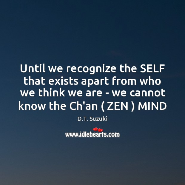 Until we recognize the SELF that exists apart from who we think Image
