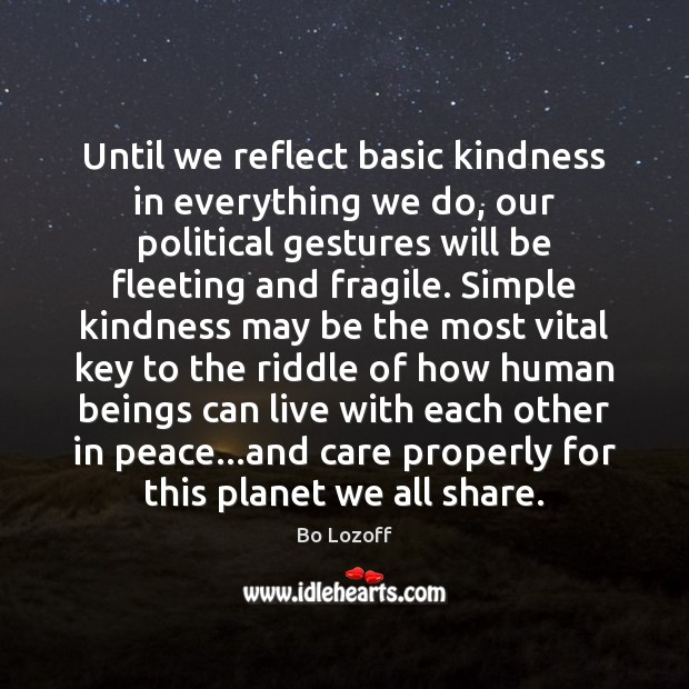 Image, Until we reflect basic kindness in everything we do, our political gestures